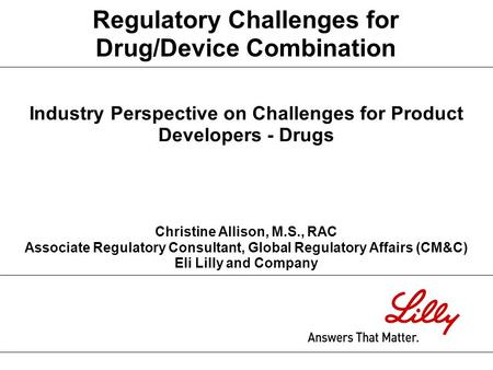 Industry Perspective on Challenges for Product Developers - Drugs Christine Allison, M.S., RAC Associate Regulatory Consultant, Global Regulatory Affairs.