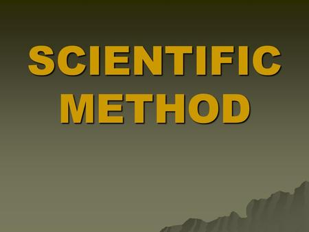 SCIENTIFIC METHOD #1 : IDENTIFY THE PROBLEM OR ASK A QUESTION BASED ON AN OBSERVATION.