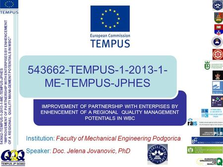 "543662-TEMPUS-1-2013-1-ME-TEMPUS-JPHES ""IMPROVEMENT OF PARTNERSHIP WITH ENTERPISES BY ENHENCEMENT OF A REGIONAL QUALITY MANAGEMENT POTENTIALS IN WBC"" IMPROVEMENT."