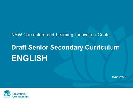 NSW Curriculum and Learning Innovation Centre Draft Senior Secondary Curriculum ENGLISH May, 2012.