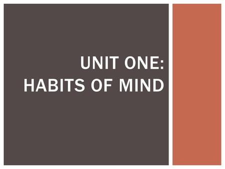 UNIT ONE: HABITS OF MIND.  No matter what types of problems are being studied, scientists use the same problem-solving steps called the scientific method.