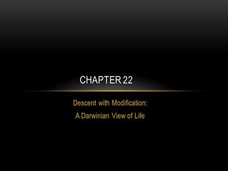 Descent with Modification: A Darwinian View of Life CHAPTER 22.