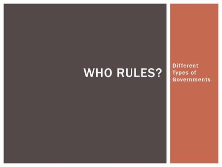 "Different Types of Governments WHO RULES? ARISTOTLE  Greek philosopher  ""Who governs the state?""  Three simply classifications based on members that."
