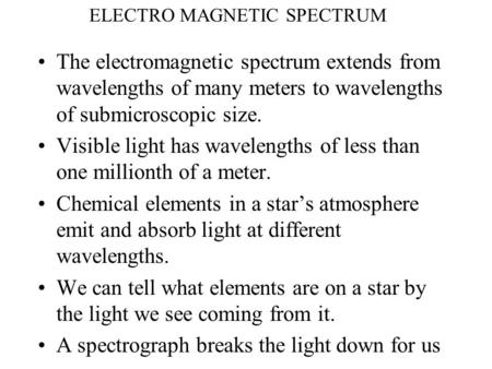 ELECTRO MAGNETIC SPECTRUM The electromagnetic spectrum extends from wavelengths of many meters to wavelengths of submicroscopic size. Visible light has.