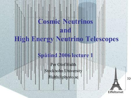 2006-01-07Spåtind Norway P.O.Hulth Cosmic Neutrinos and High Energy Neutrino Telescopes Spåtind 2006 lecture 1 Per Olof Hulth Stockholm University