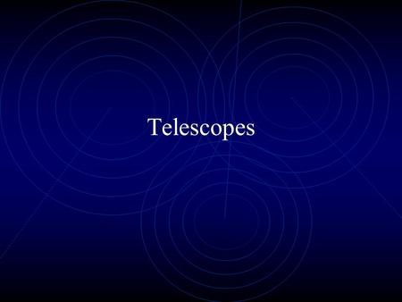 "Telescopes. Act as ""electromagnetic radiation catchers"" Capture as much as possible Focus Magnifies images Telescopes that ""catch"" visible light are called."