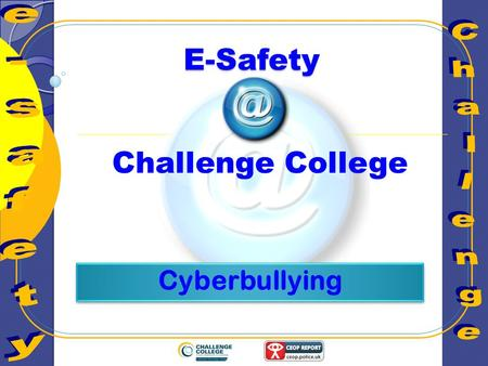 E-Safety Challenge College. Learning Objectives Understanding the definition of 'cyber' bullying and the affect it can have on the victim.