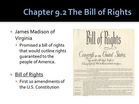  James Madison of Virginia  Promised a bill of rights that would outline rights guaranteed to the people of America.  Bill of Rights  First 10 amendments.