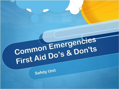 Common Emergencies First Aid Do's & Don'ts Safety Unit.