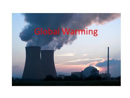 Global Warming. Global warming, a recent warming of the Earth's lower atmosphere, is believed to be the result of an enhanced greenhouse effect due to.