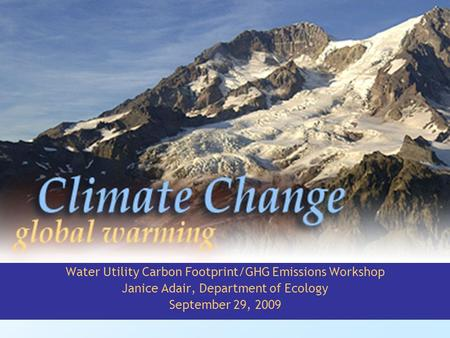 Water Utility Carbon Footprint/GHG Emissions Workshop Janice Adair, Department of Ecology September 29, 2009.