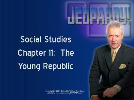 Social Studies Chapter 11: The Young Republic Vocab. 100 300 200 400 500 100 300 200 400 500 100 300 200 400 500 100 300 200 400 500 100 300 200 400.