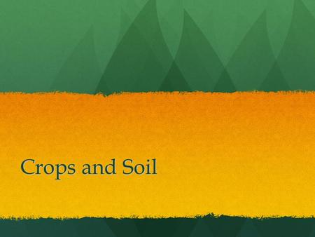 Crops and Soil.