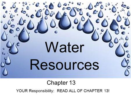 Water Resources Chapter 13 YOUR Responsibility: READ ALL OF CHAPTER 13!