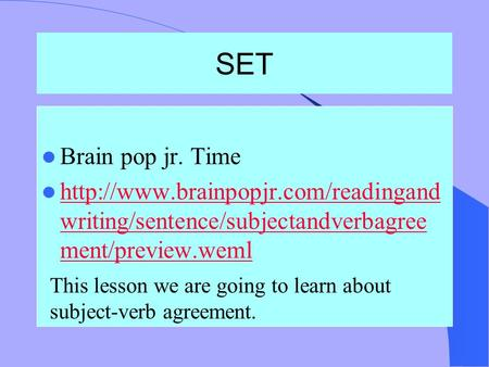 SET Brain pop jr. Time  writing/sentence/subjectandverbagree ment/preview.weml