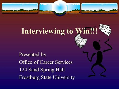 Interviewing to Win!!! Presented by Office of Career Services 124 Sand Spring Hall Frostburg State University.