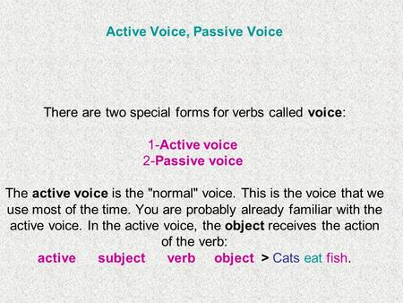 Active Voice, Passive Voice There are two special forms for verbs called voice: 1-Active voice 2-Passive voice The active voice is the normal voice.