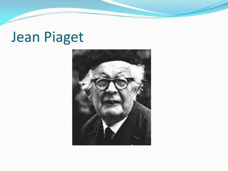 Jean Piaget. Piaget's Cognitive Development Cognition: How people think & Understand. Piaget developed four stages to his theory of cognitive development: