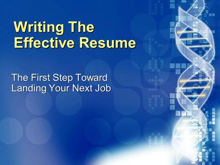 020870A01_LT 1 Writing The Effective Resume The First Step Toward Landing Your Next Job.