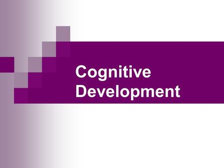 Cognitive Development. Jean Piaget Cognitive development theory Children construct their understanding of the world through their active involvement.