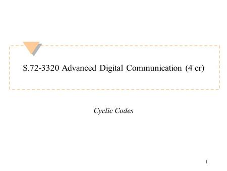1 S.72-3320 Advanced Digital Communication (4 cr) Cyclic Codes.