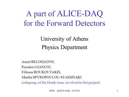 MSS, ALICE week, 21/9/041 A part of ALICE-DAQ for the Forward Detectors University of Athens Physics Department Annie BELOGIANNI, Paraskevi GANOTI, Filimon.