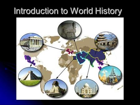 Introduction to World History. Why do we study history? 1. How do historians reconstruct the past? 2. How does geography influence how people live? 3.