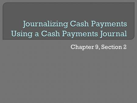 Chapter 9, Section 2.  Used to record payments of cash  Cash is always credited  Special vs. General amount columns.