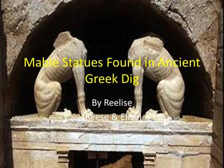 Mable Statues Found in Ancient Greek Dig By Reelise (Reese & Elise)
