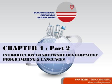 "UNIVERSITI TENAGA NASIONAL ""Generates Professionals"" CHAPTER 4 : Part 2 INTRODUCTION TO SOFTWARE DEVELOPMENT: PROGRAMMING & LANGUAGES."