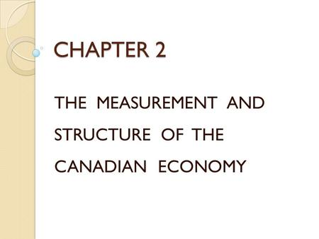 THE MEASUREMENT AND STRUCTURE OF THE CANADIAN ECONOMY