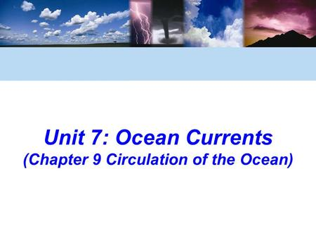 Unit 7: Ocean Currents (Chapter 9 Circulation of the Ocean)