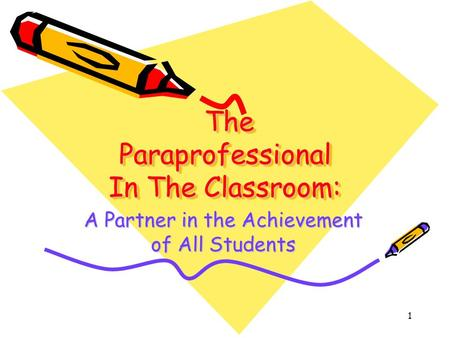 1 The Paraprofessional In The Classroom: The Paraprofessional In The Classroom: A Partner in the Achievement of All Students.