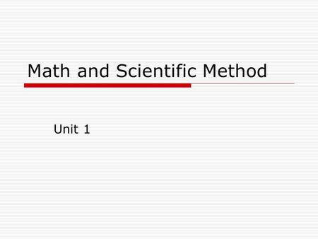 Math and Scientific Method Unit 1. Chemistry Math Topics  Scientific Notation  Significant Figures (sigfig)  Rounding  Exponential Notation  SI System.