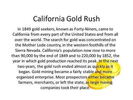 California Gold Rush In 1849 gold seekers, known as Forty-Niners, came to California from every part of the United States and from all over the world.