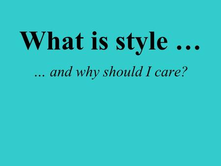 What is style … … and why should I care? … or Should we hyphenate blingbling?