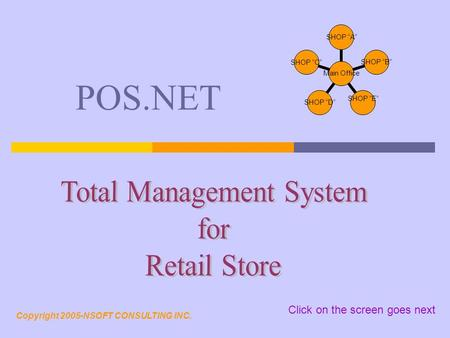 "POS.NET Main <strong>Office</strong> SHOP ""<strong>A</strong>"" SHOP ""B"" SHOP ""E"" SHOP ""D"" SHOP ""C"" Copyright 2005-NSOFT CONSULTING INC. Click on the screen goes next."