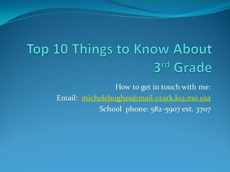 How to get in touch with me:   School phone: 582-5907 ext. 3707.