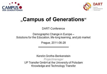 """ Campus of Generations "" DART-Conference Demographic Change in Europe – Solutions for the Education, life-long learning, and job market Prague, 2011-06-28."