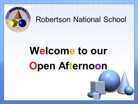 Robertson National School Welcome to our Open Afternoon.