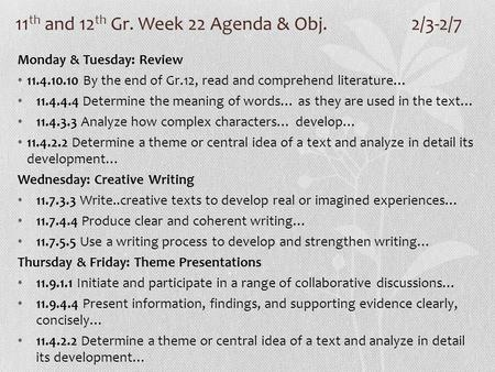 11 th and 12 th Gr. Week 22 Agenda & Obj. 2/3-2/7 Monday & Tuesday: Review 11.4.10.10 By the end of Gr.12, read and comprehend literature… 11.4.4.4 Determine.
