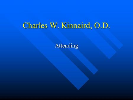 Charles W. Kinnaird, O.D. Attending. Academic Residency 1994-5 Residency 1994-5 –Hospital Based/Rehabilitative Optometry at WestSide VAMC in Chicago Doctor.
