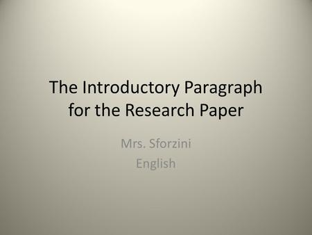 The Introductory Paragraph for the Research Paper Mrs. Sforzini English.