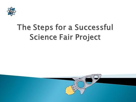 The Steps for a Successful Science Fair Project