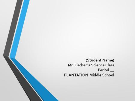 (Student Name) Mr. Fischer's Science Class Period __