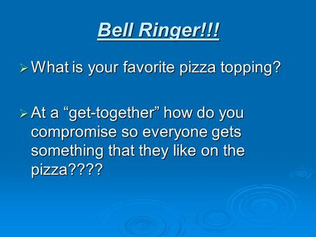"Bell Ringer!!!  What is your favorite pizza topping?  At a ""get-together"" how do you compromise so everyone gets something that they like on the pizza????"