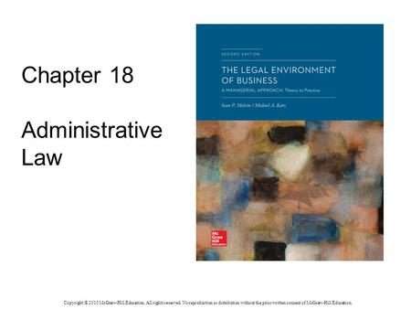 Chapter 18 Administrative Law Copyright © 2015 McGraw-Hill Education. All rights reserved. No reproduction or distribution without the prior written consent.