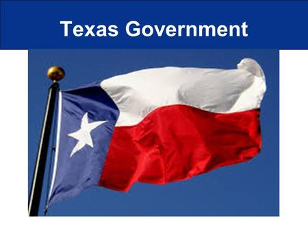 Texas Government. State constitution  Basic principles  Protection of civil rights  Structure of state government  Powers of the branches of State.