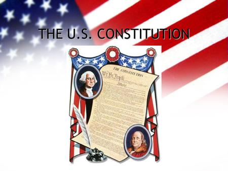 THE U.S. CONSTITUTION. MAIN IDEAS OF STATE CONSTITUTIONS MAIN IDEAS OF STATE CONSTITUTIONS 1.By 1777, 5 states had constitutions 2.5 Main ideas were the.