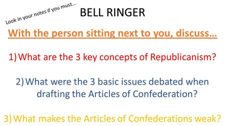 1)What are the 3 key concepts of Republicanism? 2)What were the 3 basic issues debated when drafting the Articles of Confederation? 3)What makes the Articles.